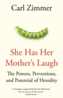 She Has Her Mother's Laugh : The Powers, Perversions, and Potential of Heredity - Book