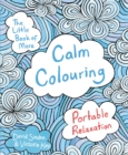 The Little Book of More Calm Colouring : Portable Relaxation - Book