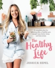 The Healthy Life : A complete plan for glowing skin, a healthy gut, weight loss, better sleep and less stress - Book