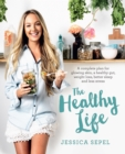 The Healthy Life : A complete plan for glowing skin, a healthy gut, weight loss, better sleep and less stress - eBook