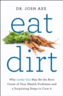 Eat Dirt : Why Leaky Gut May Be the Root Cause of Your Health Problems and 5 Surprising Steps to Cure It - eBook