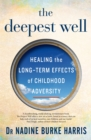 The Deepest Well : Healing the Long-Term Effects of Childhood Adversity - Book