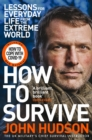 How to Survive : Lessons for Everyday Life from the Extreme World - Book