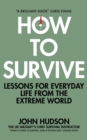 How to Survive : Lessons for Everyday Life from the Extreme World - eBook