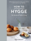 How to Hygge : The Secrets of Nordic Living - eBook
