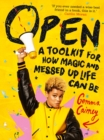 Open: A Toolkit for How Magic and Messed Up Life Can Be - Book
