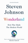 Wonderland : How Play Made the Modern World - Book
