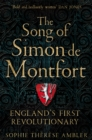 The Song of Simon de Montfort : England's First Revolutionary and the Death of Chivalry - eBook