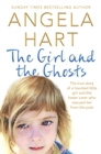The Girl and the Ghosts : The true story of a haunted little girl and the foster carer who rescued her from the past - Book