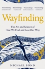 Wayfinding : The Art and Science of How We Find and Lose Our Way - Book