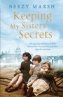 Keeping My Sisters' Secrets : A True Story of Sisterhood, Hardship, and Survival - eBook