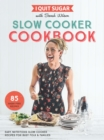I Quit Sugar Slow Cooker Cookbook : 85 easy, nutritious slow-cooker recipes for busy folk and families - Book