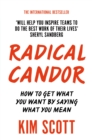 Radical Candor : How to Get What You Want by Saying What You Mean - Book
