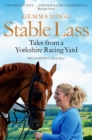 Stable Lass : Riding out and mucking in - tales from a Yorkshire racing yard - eBook