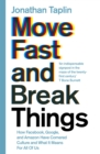 Move Fast and Break Things : How Facebook, Google, and Amazon Have Cornered Culture and What It Means For All Of Us - Book