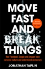 Move Fast and Break Things : How Facebook, Google and Amazon Have Cornered Culture and Undermined Democracy - Book
