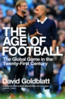 The Age of Football : The Global Game in the Twenty-first Century - Book