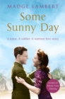 Some Sunny Day : A nurse. A soldier. A wartime love story. - eBook