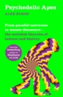 Psychedelic Apes : From parallel universes to atomic dinosaurs - the weirdest theories of science and history - Book