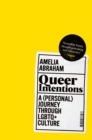 Queer Intentions : A (Personal) Journey Through LGBTQ + Culture - Book