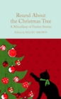 Round About the Christmas Tree : A Miscellany of Festive Stories - Book