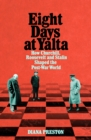 Eight Days at Yalta : How Churchill, Roosevelt and Stalin Shaped the Post-War World - Book