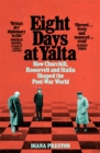 Eight Days at Yalta : How Churchill, Roosevelt and Stalin Shaped the Post-War World - eBook