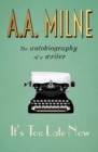 It's Too Late Now : The Autobiography of a Writer - eBook