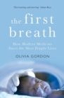 The First Breath : How Modern Medicine Saves the Most Fragile Lives - Book