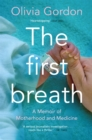 The First Breath : How Modern Medicine Saves the Most Fragile Lives - eBook
