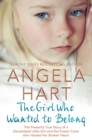 The Girl Who Wanted to Belong : The True Story of a Devastated Little Girl and the Foster Carer who Healed her Broken Heart - Book