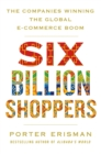 Six Billion Shoppers : The Companies Winning the Global E-Commerce Boom - Book