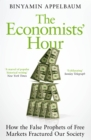 The Economists' Hour : How the False Prophets of Free Markets Fractured Our Society - Book