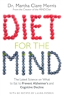 Diet for the Mind : The Latest Science on What to Eat to Prevent Alzheimer's and Cognitive Decline - Book