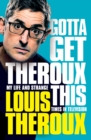 Gotta Get Theroux This : My life and strange times in television - Book