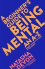 A Beginner's Guide to Being Mental : An A-Z from Anxiety to Zero F**ks Given - Book