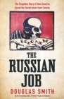 The Russian Job : The Forgotten Story of How America Saved Russia from Famine - Book
