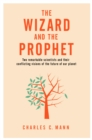 The Wizard and the Prophet : Two Groundbreaking Scientists and Their Conflicting Visions of the Future of Our Planet - Book