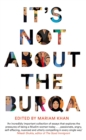It's Not About the Burqa : Muslim Women on Faith, Feminism, Sexuality and Race - eBook