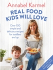 Real Food Kids Will Love : Over 100 simple and delicious recipes for toddlers and up - eBook