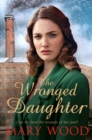 The Wronged Daughter : A Heart-Warming Wartime Saga Perfect For Winter Nights - eBook