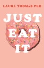 Just Eat It : How Intuitive Eating Can Help You... - eBook