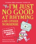 I'm Just No Good At Rhyming : And Other Nonsense for Mischievous Kids and Immature Grown-Ups - eBook