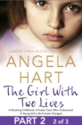 The Girl With Two Lives Part 2 of 3 : A Shocking Childhood. A Foster Carer Who Understood. A Young Girl's Life Forever Changed. - eBook