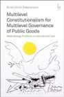 Multilevel Constitutionalism for Multilevel Governance of Public Goods : Methodology Problems in International Law - Book