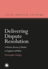 Delivering Dispute Resolution : A Holistic Review of Models in England and Wales - eBook