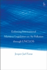 Enforcing International Maritime Legislation on Air Pollution through UNCLOS - eBook