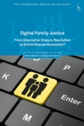 Digital Family Justice : From Alternative Dispute Resolution to Online Dispute Resolution? - eBook