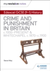 My Revision Notes: Edexcel GCSE (9-1) History: Crime and punishment in Britain, c1000-present and Whitechapel, c1870-c1900 - eBook