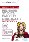 My Revision Notes Edexcel Religious Studies for GCSE (9-1): Catholic Christianity (Specification A) : Faith and Practice in the 21st Century - Book